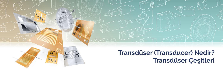 Transdüser Nedir? Transducer Çeşitleri